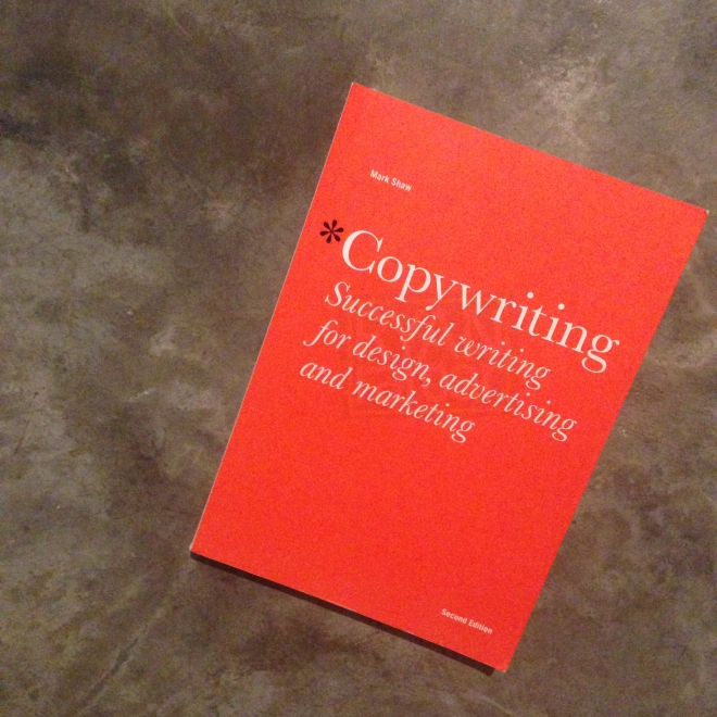 (Copywriting: Successful writing for design, advertising and marketing; authored by Mark Shaw)
