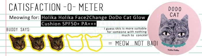 Catisfaction-o-meter (3x Holika Holika Face2Change Dodo Cat Glow Cushion SPF50+ PA+++)